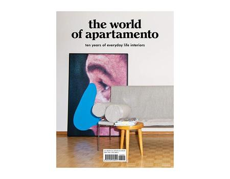 Ingram Content Group THE WORLD OF APARTAMENTO 10 YEARS OF EVERYDAY LIFE INTERIORS