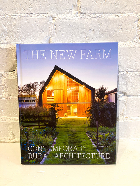 The New Farm: Contemporary Rural Architecture by Daniel P. Gregory