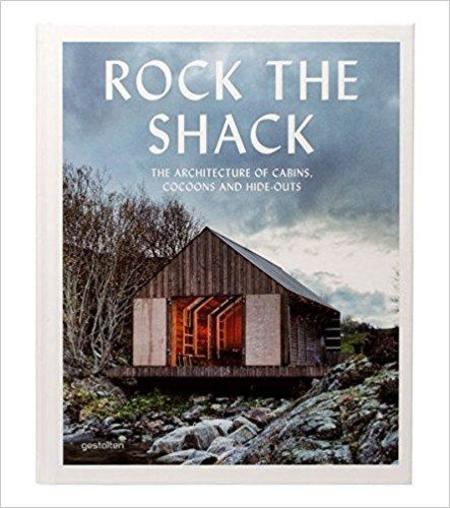 Random House Rock the Shack: The Architecture of Cabins, Cocoons and Hide-Outs